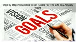 Step by step instructions to Set Goals For The Life You Actually Want