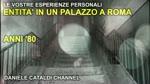 Le vostre esperienze personali - Fantasmi ed entità in un vecchio palazzo a Roma - Anni '80