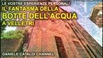 Le vostre esperienze personali - Il fantasma della Botte dell'Acqua a Velletri (RM)